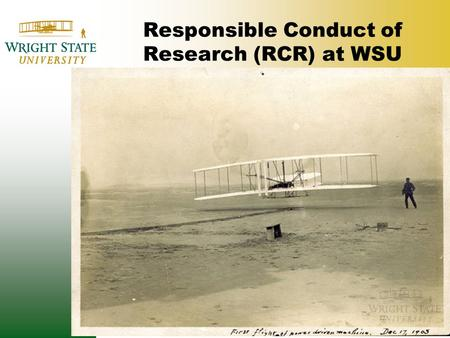 Responsible Conduct of Research (RCR) at WSU. What is RCR? It is appropriate and ethical practice of research, scholarship or creative activity OR- don't.