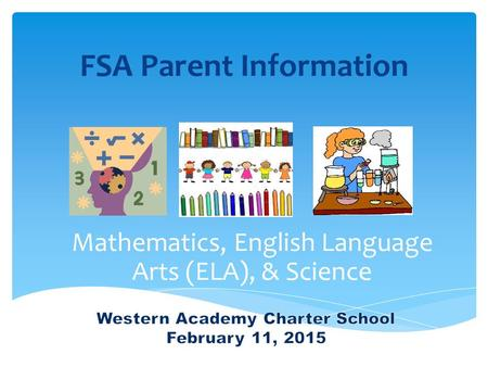 FSA Parent Information Mathematics, English Language Arts (ELA), & Science.