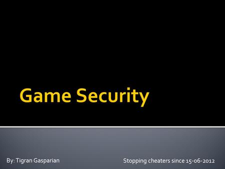 Stopping cheaters since 15-06-2012 By: Tigran Gasparian.