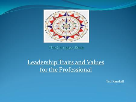 Leadership Traits and Values for the Professional Ted Randall