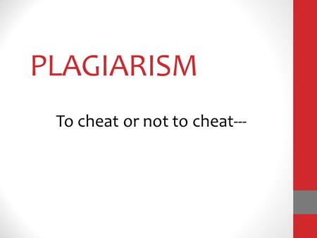 PLAGIARISM To cheat or not to cheat---. PLAGIARISM Webster's definition pla·gia·rism noun 1. an act or instance of using or closely imitating the language.