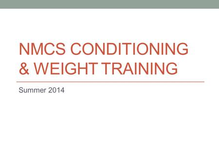 NMCS CONDITIONING & WEIGHT TRAINING Summer 2014. Flexibility/Mobility.