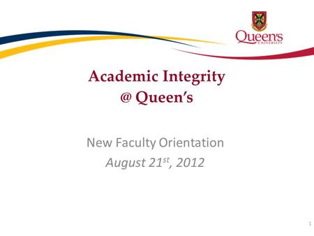 Academic Queen's New Faculty Orientation August 21 st, 2012 1.
