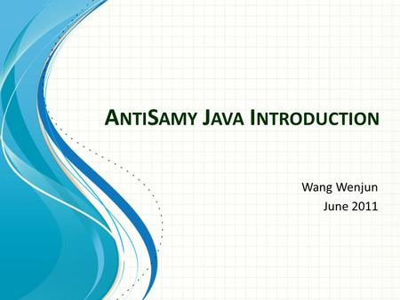 A NTI S AMY J AVA I NTRODUCTION Wang Wenjun June 2011.
