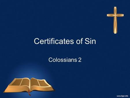 Certificates of Sin Colossians 2. Let us review where we are. –Galatians is addressed to a church in heresy. –Ephesians, to a church surrounded by paganism.