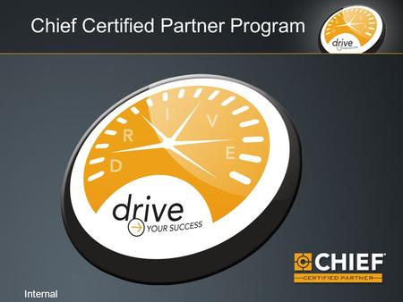 Chief Certified Partner Program Internal. What it means to DRIVE D ifferentiate Yourself R esults I nform & Educate V IP Rewards E arn Industry Renewal.