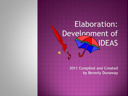 Elaboration: Development of IDEAS 2011 Compiled and Created by Beverly Dunaway.