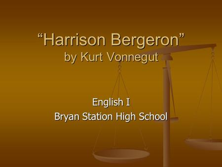an analysis of harrison bergeron by kurt vonnegut An analysis of harrison bergeron by kurt vonnegut presented by samuel li.