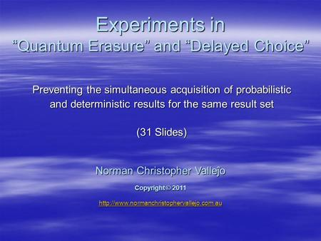 "Experiments in ""Quantum Erasure"" and ""Delayed Choice"" Preventing the simultaneous acquisition of probabilistic and deterministic results for the same result."
