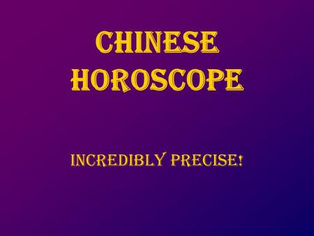 CHINESE HOROSCOPE INCREDIBLY PRECISE!. It only takes 5 MINUTEs Do not cheat !!!! Try it !! You will be amazed.