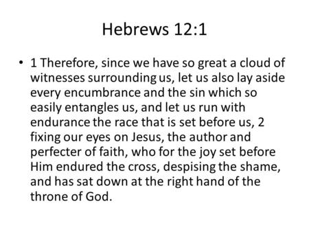 Hebrews 12:1 1 Therefore, since we have so great a cloud of witnesses surrounding us, let us also lay aside every encumbrance and the sin which so easily.