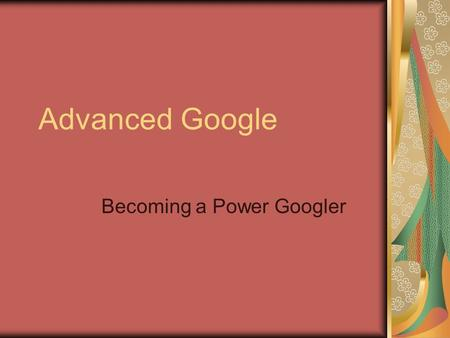 "Advanced Google Becoming a Power Googler. (c) Thomas T. Kaun 2005 How Google Works PageRank: The number of pages link to any given page. ""Importance"""