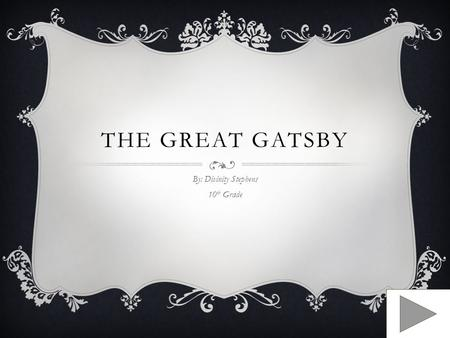 THE GREAT GATSBY By: Divinity Stephens 10 th Grade.