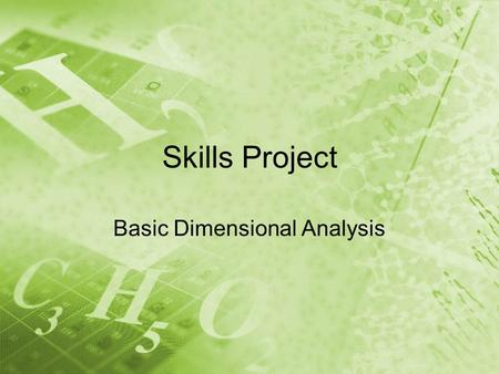 Skills Project Basic Dimensional Analysis. What is dimensional analysis? Dimensional analysis, DA, is a mathematical tool which uses the labels (or dimensions)