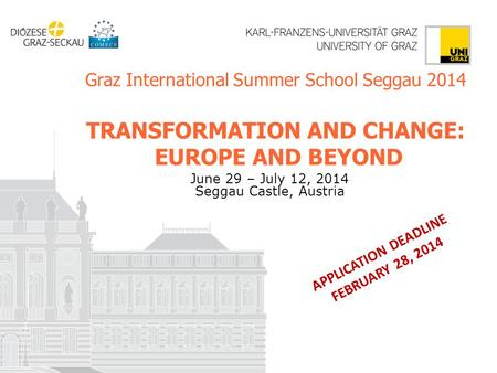 Graz International Summer School Seggau 2014 TRANSFORMATION AND CHANGE: EUROPE AND BEYOND June 29 – July 12, 2014 Seggau Castle, Austria APPLICATION DEADLINE.