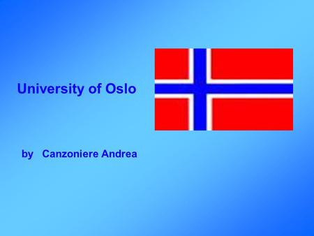 University of Oslo by Canzoniere Andrea. Where is Oslo?