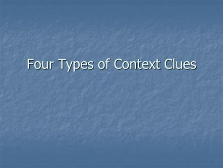 Four Types of Context Clues. Context Clue # 1- Definition or Re-Statement The meaning of the vocabulary word is in the sentence itself, usually following.