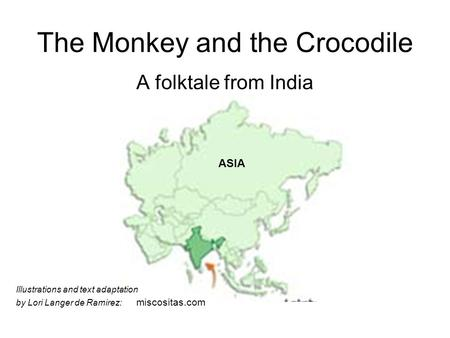 The Monkey and the Crocodile A folktale from India ASIA Illustrations and text adaptation by Lori Langer de Ramirez: miscositas.com.