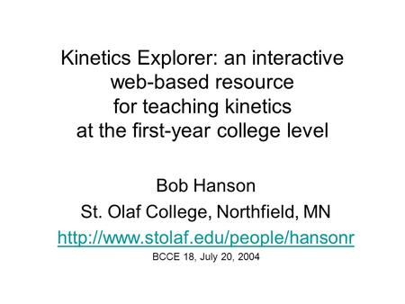 Kinetics Explorer: an interactive web-based resource for teaching kinetics at the first-year college level Bob Hanson St. Olaf College, Northfield, MN.
