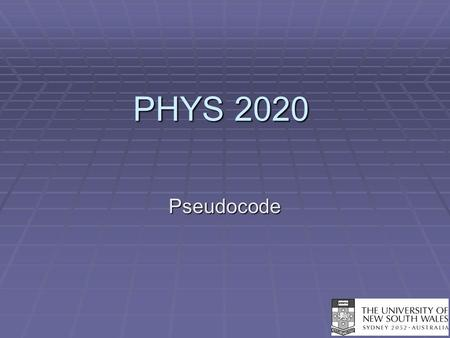 PHYS 2020 Pseudocode. Real Programmers Program in Pencil!  You can save a lot of time if you approach programming in a methodical way.  1) Write a clear.