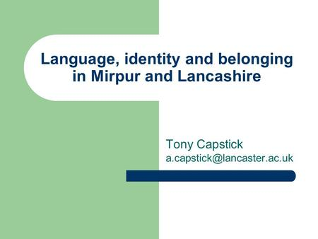 Language, identity and belonging in Mirpur and Lancashire Tony Capstick