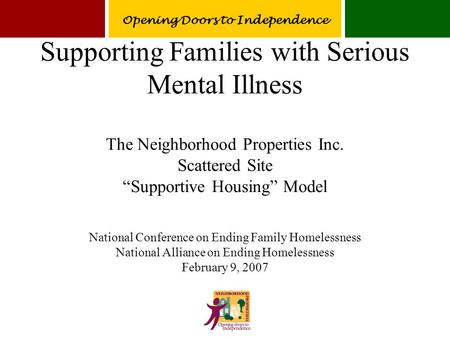 "Supporting Families with Serious Mental Illness The Neighborhood Properties Inc. Scattered Site ""Supportive Housing"" Model National Conference on Ending."