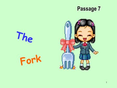 1 T h e F o r k Passage 7 2 Background Knowledge Story Time Fun Time Word Study.