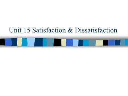 Unit 15 Satisfaction & Dissatisfaction. Way to Speak: Satisfaction A: That was a very good presentation! B: Did you really like it? A: Yes, I thought.