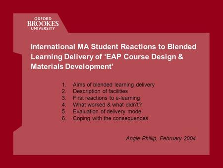 International MA Student Reactions to Blended Learning Delivery of 'EAP Course Design & Materials Development' 1.Aims of blended learning delivery 2.Description.