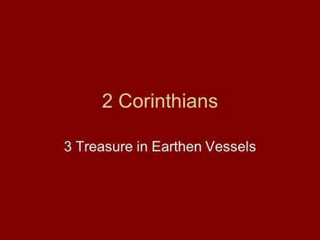 2 Corinthians 3 Treasure in Earthen Vessels. Yesterday and today Paul Defends his Conduct towards the Ecclesia (1,2,7) Salutation (1:1-2) Fellowship of.