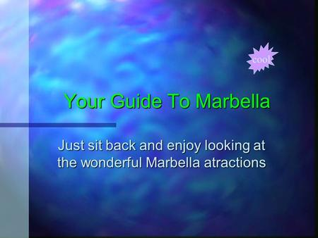 Your Guide To Marbella Your Guide To Marbella Just sit back and enjoy looking at the wonderful Marbella atractions cool.