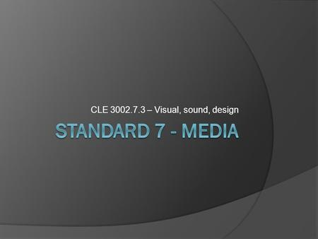 CLE 3002.7.3 – Visual, sound, design What do you think I'm going to try to teach you in 30 minutes or less?  Write your answers here.