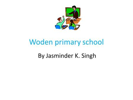 Woden primary school By Jasminder K. Singh.