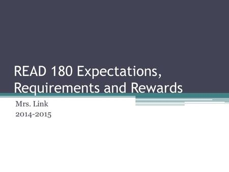 READ 180 Expectations, Requirements and Rewards Mrs. Link 2014-2015.
