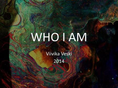 WHO I AM Viivika Veski 2014. basics my name is Viivika I don't have nicknames Birthday: January 25, 1997 I don't like people who act like they are my.