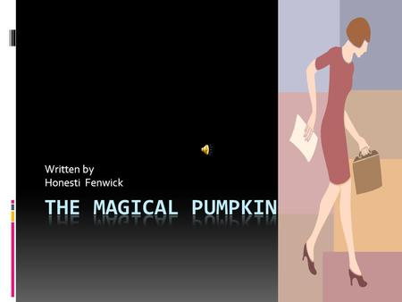 Written by Honesti Fenwick The Magical Pumpkin  2010 UNITED STATES OUTSIDE  Once upon a time there was a girl named Brittany just moved to New Town.