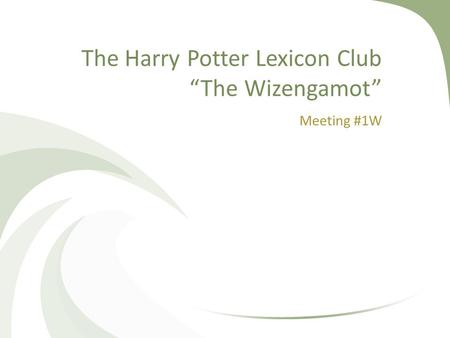 "The Harry Potter Lexicon Club ""The Wizengamot"" Meeting #1W."