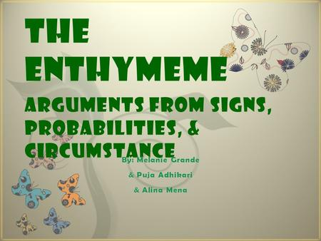 7 The ENTHYMEME Arguments from SiGNS, PROBABiLiTiES, & CiRCUMSTANCE.