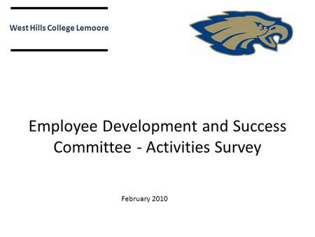 Employee Development and Success Committee - Activities Survey West Hills College Lemoore February 2010.