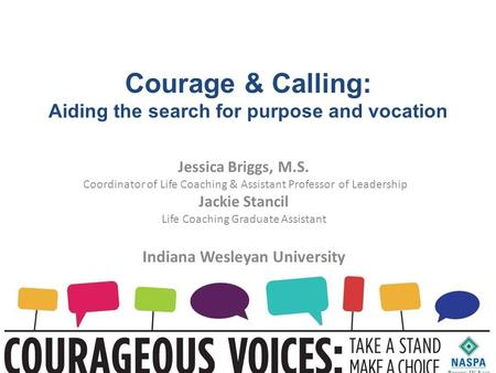 Courage & Calling: Aiding the search for purpose and vocation Jessica Briggs, M.S. Coordinator of Life Coaching & Assistant Professor of Leadership Jackie.