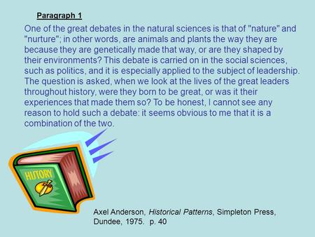 Axel Anderson, Historical Patterns, Simpleton Press, Dundee, 1975. p. 40 One of the great debates in the natural sciences is that of nature and nurture;