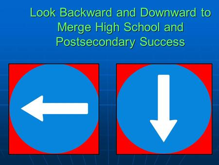 Look Backward and Downward to Merge High School and Postsecondary Success.