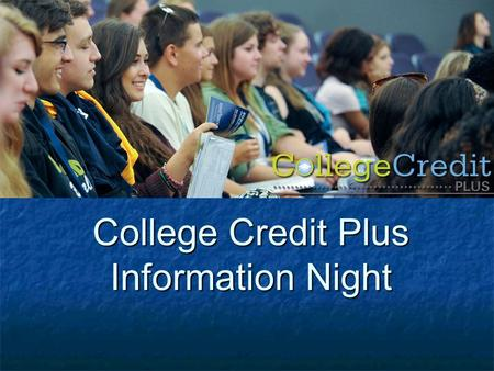 College Credit Plus Information Night. Agenda What is College Credit Plus (CCP)? What is College Credit Plus (CCP)? Advantages and Risks of Participation.