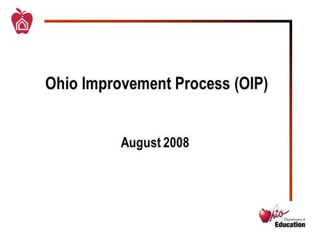 Ohio Improvement Process (OIP) August 2008. Core Principles of OIP  Use a collaborative, collegial process which initiates and institutes Leadership.