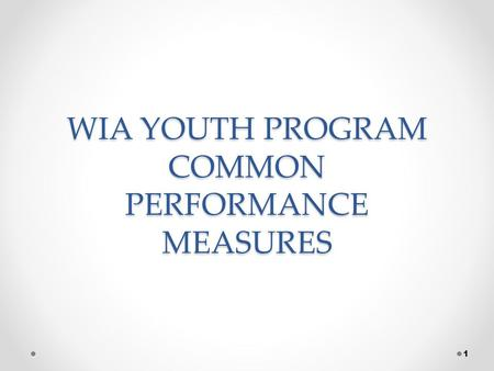 WIA YOUTH PROGRAM COMMON PERFORMANCE MEASURES 1. WHERE'S THE GUIDANCE TEGL 17-05 : Common Measures Policy for ETA Performance Accountability System and.