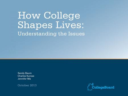 How College Shapes LivesFor detailed data, see: trends.collegeboard.org. SOURCE: National Center for Education Statistics, 2013, Tables 222, 306, and.