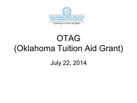 OTAG (Oklahoma Tuition Aid Grant) July 22, 2014. Oklahoma Tuition Aid Grant OTAG is a need-based grant for Oklahoma resident undergraduate students working.