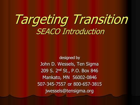 Targeting Transition SEACO Introduction designed by John D. Wessels, Ten Sigma 209 S. 2 nd St., P.O. Box 846 Mankato, MN 56002-0846 507-345-7557 or 800-657-3815.
