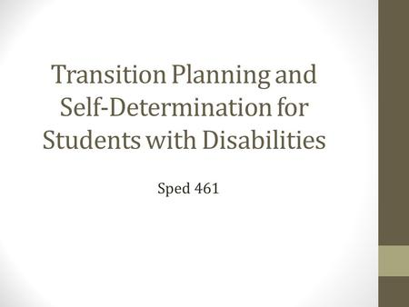 Transition Planning and Self-Determination for Students with Disabilities Sped 461.