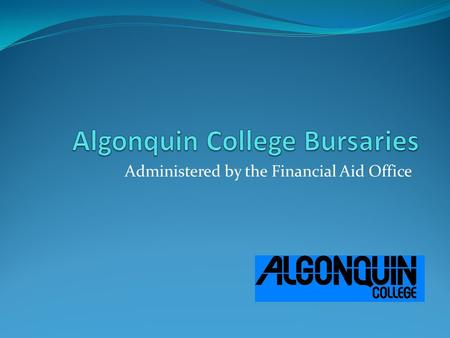 Administered by the Financial Aid Office. General Bursary Information Information about bursaries and/or scholarships is available on the Financial Aid.